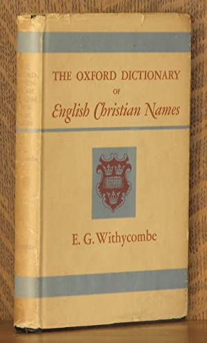 THE OXFORD DICTIONARY OF ENGLISH CHRISTIAN NAMES: compiled by E.