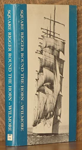 SQUARE RIGGER ROUND THE HORN, THE MAKING OF A SAILOR: C. Ray Wilmore