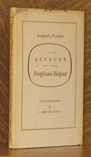 SOME ACCOUNT OF THE PENNSYLVANIA HOSPITAL: Benjamin Franklin, intro by I. Bernard Cohen