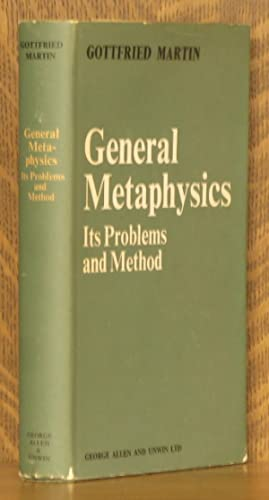 GENERAL METAPHYSICS, ITS PROBLEMS AND ITS METHOD: Gottfried Martin