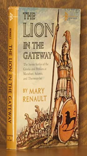 THE LION IN THE GATEWAY, THE HEROIC BATTLES OF THE GREEKS AND PERSIANS.: Mary Renault