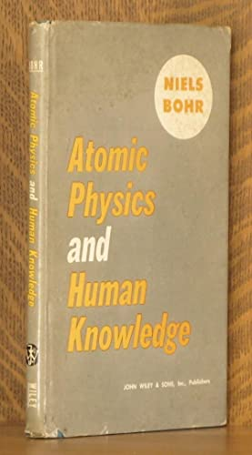 ATOMIC PHYSICS AND HUMAN KNOWLEDGE: Niels Bohr