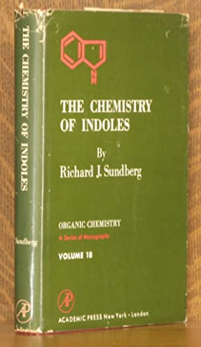 THE CHEMISTRY OF INDOLES, ORGANIC CHEMISTRY, VOLUME 18: Richard J. Sundberg