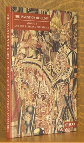 THE INVENTION OF GLORY, AFONSO V AND THE PASTRANA TAPESTRIES: Miguel Angel de Bunes Ibarra et al