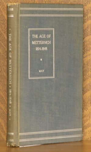 THE AGE OF METTERNICH 1814-1848: Arthur May