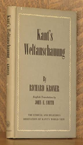 KANT'S WELTANSCHAUUNG: Richard Kroner, translated by John E. Smith