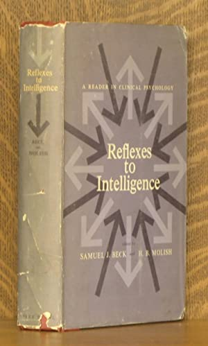 REFLEXES INTO INTELLIGENCE, A READER IN CLINICAL PSYCHOLOGY: edited by Samuel J. Beck and Herman B....