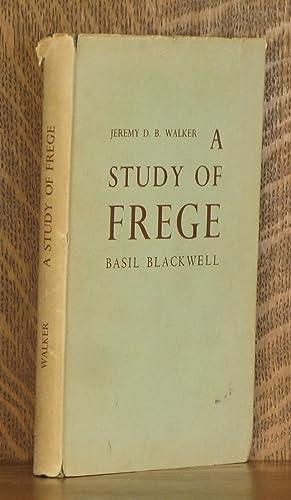 A STUDY OF FREGE: Jeremy D. B. Walker