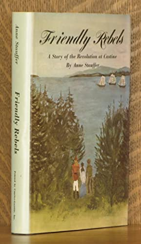 FRIENDLY REBELS - A STORY OF THE REVOLUTION AT CASTINE: Anne Stauffer