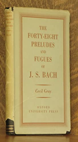 THE FORTY-EIGHT PRELUDES AND FUQUES OF J. S. BACH: Cecil Gray