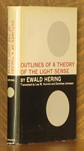 OUTLINES OF A THEORY OF THE LIGHT SENSE: Ewald Hering, translated by Leo M. Hurvich