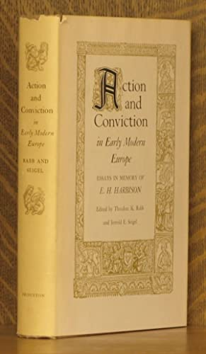 ACTION AND CONVICTION IN EARLY MODERN EUROPE, ESSAYS IN MEMORY OF E. H. HARBISON: edited by ...