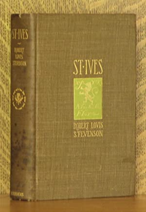 ST. IVES BEING THE ADVENTURES OF A FRENCH PRISONER IN ENGLAND: Robert Louis Stevenson