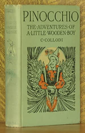 PINOCCHIO, THE ADVENTURES OF A LITTLE WOODEN BOY: C. Collodi, translated by Joseph Walker
