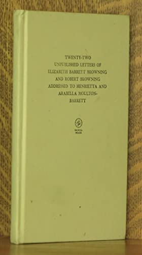 TWENTY-TWO UNPUBLISHED LETTERS OF ELIZABETH BARRETT BROWNING AND ROBERT BROWNING ADDRESSED TO ...