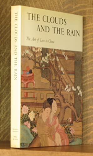 THE CLOUDS AND THE RAIN, THE ART OF LOVE IN CHINA: Michel Beurdeley et al