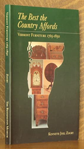 THE BEST THE COUNTRY AFFORDS, VERMONT FURNITURE 1765-1850: Kenneth Joel Zogry