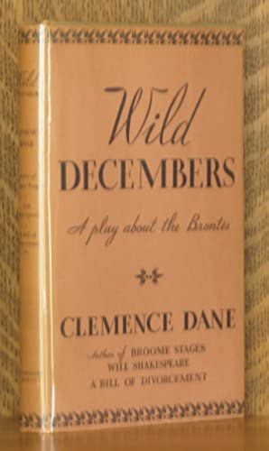 WILD DECEMBERS - A PLAY ABOUT THE BRONTES: Clemence Dane