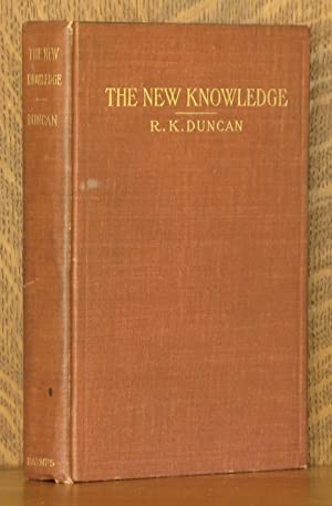 THE NEW KNOWLEDGE - A SIMPLE EXPOSITION OF THE NEW PHYSICS AND THE NEW CHEMISTRY IN THEIR RELATION ...