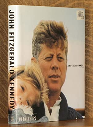 John Fitzgerald Kennedy A Life In Pictures: Editors of Phaidon