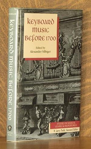 Keyboard Music Before 1700 (Studies in Musical Genres and Repertories): Editor-Alexander Silbiger