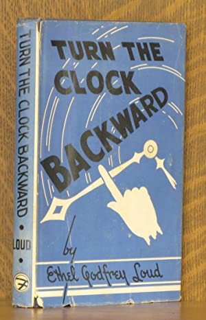 TURN THE CLOCK BACKWARD: Ethel Godfry Loud
