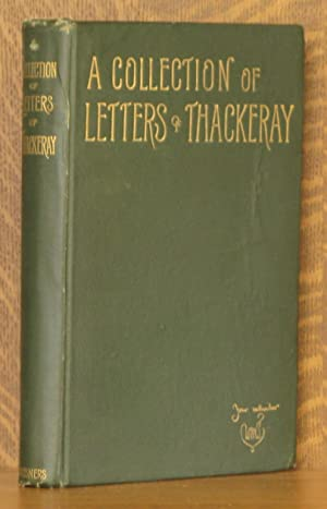 A COLLECTION OF LETTERS OF THACKERAY 1847-1855: William Makepeace Thackeray