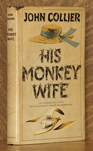 HIS MONKEY WIFE - OR, MARRIED TO A CHIMP: John Collier