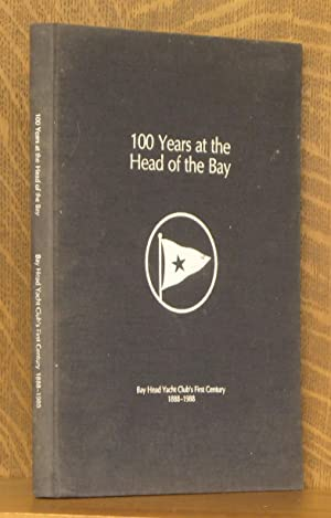 100 YEARS AT HEAD OF THE BAY, BAY HEAD YACHT CLUB'S FIRST CENTURY 1888-1988: various