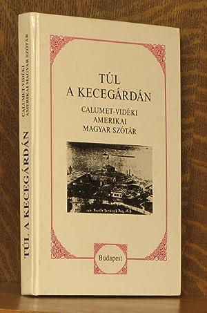 TUL A KECEGARDAN - CALUMET-VIDEKI AMERIKAI MAGYAR SZOTAR - BEYOND CASTLE GARDEN - AN AMERICAN ...