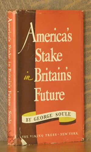 AMERICA'S STAKE IN BRITAIN'S FUTURE: George Soule