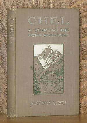 CHEL, A STORY OF THE SWISS MOUNTAINS: Johanna Spyri