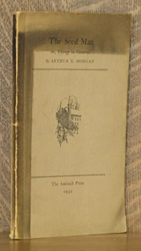 THE SEED MAN, OR, THINGS IN GENERAL: Arthur E. Morgan