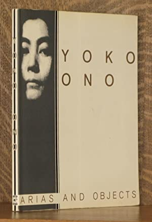 YOKO ONO, ARIAS AND OBJECTS: Barbara Haskell, John G. Hanhardt