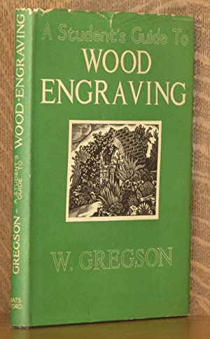 A STUDENT'S GUIDE TO WOOD ENGRAVING: Wilfred Gregson