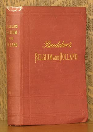 BELGIUM AND HOLLAND INCLUDING THE GRAND-DUCHY OF LUXEMBOURG: Karl Baedeker