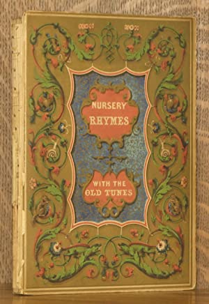 NURSERY RHYMES, WITH THE TUNES TO WHICH THEY ARE STILL SUNG IN THE NURSERIES OF ENGLAND: edited by ...
