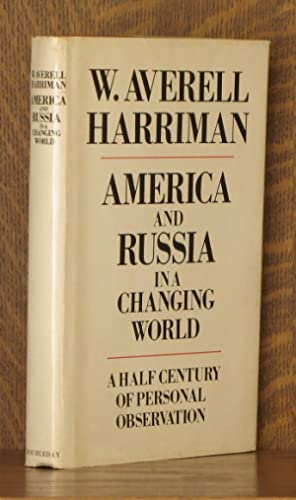 AMERICA AND RUSSIA IN A CHANGING WORLD, A HALF CENTURY OF PERSONAL OBSERVATION