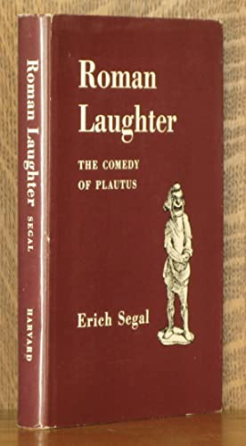 ROMAN LAUGHTER, THE COMEDY OF PLAUTUS: Erich Segal