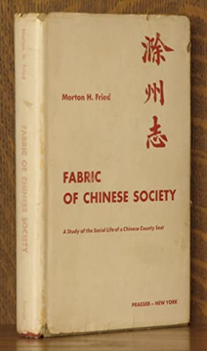 FABRIC OF CHINESE SOCIETY - A STUDY OF THE SOCIAL LIFE OF A CHINESE COUNTY SEAT: Morton H. Fried
