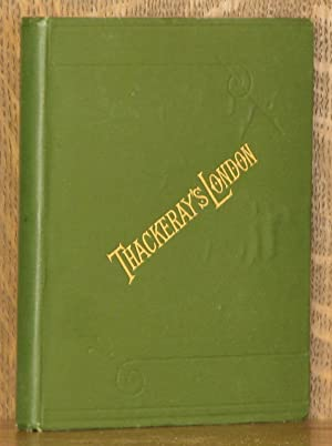 THACKERAY'S LONDON, A DESCRIPTION OF HIS HAUNTS AND THE SCENES OF HIS NOVELS: William H. ...