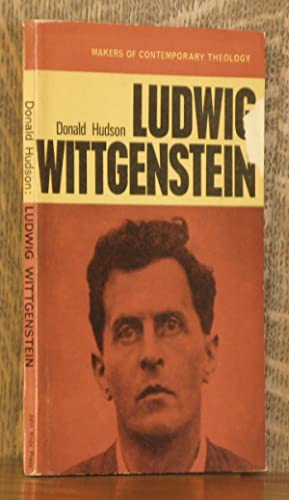LUDWIG WITTGENSTEIN, THE BEARING OF HIS PHILOSOPHY UPON RELIGIOUS BELIEF: Donald Hudson