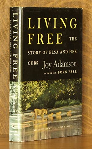 LIVING FREE - THE STORY OF ELSA AND HER CUBS: Joy Adamson, introduction by Julian Huxley