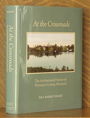 AT THE CROSSROADS - THE ARCHITECTURAL HISTORY OF WICOMICO COUNTY, MARYLAND: Paul Baker Touart