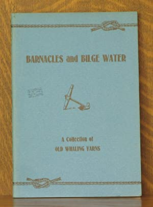 BARNACLES AND BILGE WATER [BILGEWATER] - A COLLECTION OF OLD WHALING YARNS: Written or compiled by ...