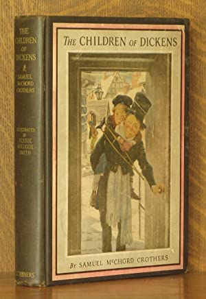 THE CHILDREN OF DICKENS: Samuel McChord Crothers, illstrated by Jessie Wilcox Smith