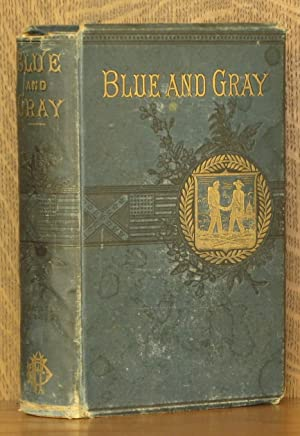 THE BLUE AND THE GRAY, A GRAPHIC HISTORY OF THE ARMY OF THE POTOMAC AND THAT OF NORTHERN VIRGINIA.:...