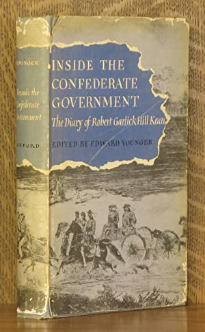 INSIDE THE CONFEDERATE GOVERNMENT, THE DIARY OF ROBERT GARLICK HILL KEAN: Robert Kean, edited by ...