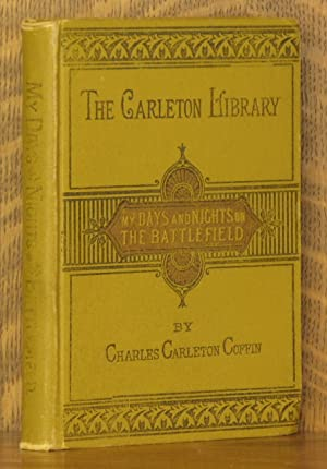 MY DAYS AND NIGHTS ON THE BATTLEFIELD: Charles Carleton Coffin
