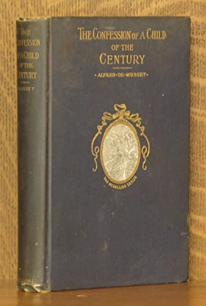 THE CONFESSION OF A CHILD OF THE CENTURY: Alfred de Musset, translated by Kendall Warren